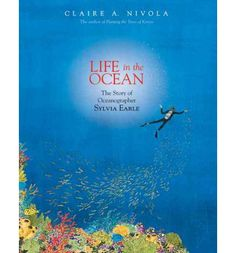 Life in the Ocean: The Story of Sylvia Earle by Claire A. Nivola - A picture book biography tells the story of Sylvia Earle's growing passion for the wonders of the sea and how her ocean exploration and advocacy have made her known around the world. Good Books, Books To Read, Mighty Girl, Thing 1, Mentor Texts, Reading Levels, Children's Literature, Women In History, Book Lists