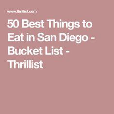 50 Best Things to Eat in San Diego - Bucket List - Thrillist