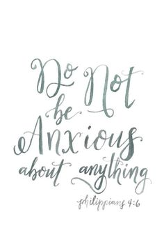 Do not be anxious about anything | Philippians 4:6 | Inspiring bible verses