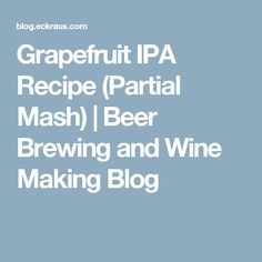 Grapefruit IPA Recipe (Partial Mash) | Beer Brewing and Wine Making Blog
