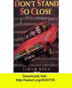 Dont Stand So Close (9781854110978) Lloyd Rees , ISBN-10: 1854110977  , ISBN-13: 978-1854110978 ,  , tutorials , pdf , ebook , torrent , downloads , rapidshare , filesonic , hotfile , megaupload , fileserve