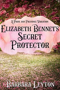 Elizabeth Bennet's Secret Protector: A Pride and Prejudice Variation  by Barbara Leyton