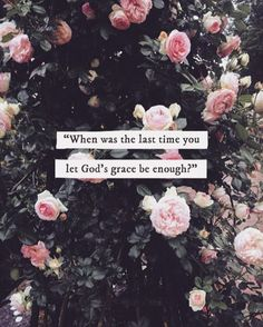 Let Gods grace be more than enough.