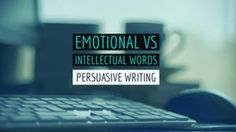Persuasive Writing – Emotional vs Intellectual Words