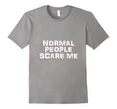 841b8fa0a Amazon.com: Funny Normal People Scare Me Novelty T-shirt: Clothing Gifts