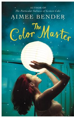 THE COLOR MASTER, by Aimee Bender: 'In Aimee Bender's short stories, the value of life is measured in terms of goodness, succulence and simplicity, all qualities that can be tasted, chewed and ultimately swallowed by the mouth or the mind.' - New York Times