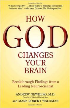How God Changes Your Brain: Breakthrough Findings from a Leading Neuroscientist: Andrew Newberg M.D., Mark Robert Waldman: 9780345503428: Amazon.com: Books