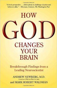How God Changes Your Brain: Breakthrough Findings from a Leading Neuroscientist: Andrew Newberg M.D., Mark Robert Waldman: 9780345503428: Amazon.com: Books