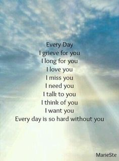 Son, I miss you more everyday and my Heart is broken in two, you took the other half when the Angels took you home, But I know with each passing day, your Love is going to get me through this awful time in my life! I will love and miss you daily! Missing My Husband, Missing You So Much, Always Love You, Grieving Quotes, Miss You Dad, I Will Miss You, Love Of My Life, My Love, Missing You Quotes