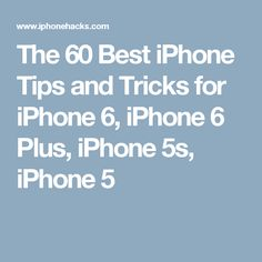 The 60 Best iPhone Tips and Tricks for iPhone 6, iPhone 6 Plus, iPhone 5s, iPhone 5