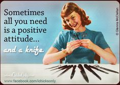 Sometimes all you need is a positive attitude and a knife - vintage retro funny quotes......