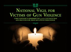You are invited to the 3rd Annual National Vigil for All Victims of Gun Violence in Washington D.C.