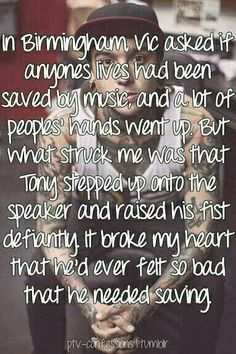 :'( Tony I honestly think all of them have been saved by music. Jaime has raised his hand in the past. and it breaks my heart but it makes it that much better to know they are coming from almost the same situations as us. music was there when people weren't.