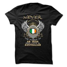 Awesome Tee Never Underestimate AN IRISH Who Lives In AUSTRALIAN Shirts & Tees
