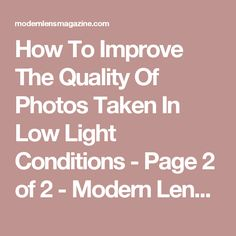 How To Improve The Quality Of Photos Taken In Low Light Conditions - Page 2 of 2 - Modern Lens Magazine