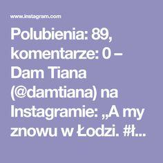 """Polubienia: 89, komentarze: 0 – Dam Tiana (@damtiana) na Instagramie: """"A my znowu w Łodzi. #łódź #piotrkowska #miś #uszatek #daughter #dziecko #dziewczynka #polkarobisama…"""" Tiana, Instagram"""