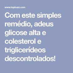 Com este simples remédio, adeus glicose alta e colesterol e triglicerídeos descontrolados!
