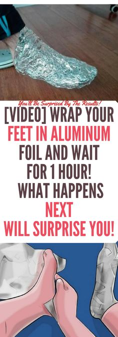 [VIDEO] WRAP YOUR FEET IN ALUMINUM FOIL AND WAIT FOR 1 HOUR! WHAT HAPPENS NEXT WILL SURPRISE YOU!