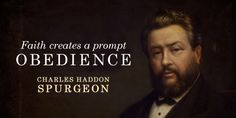 Faith creates a prompt obedience. - Charles Haddon Spurgeon