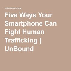 Five Ways Your Smartphone Can Fight Human Trafficking | UnBound