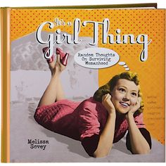It's a Girl Thing.  This sassy little gift book tackles some of the universal truths found only in a woman's world. Filled with shoot-from-the-hip commentary and quotes on everything from flirting, to shoe shopping, to break-ups, this book makes the perfect gift for a sister, girlfriend, mother, aunt… any woman who could use a smile and a few words of snarky encouragement. Paperback. 96 pages.