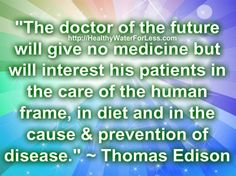 """""""The doctor of the future will give no medicine, but will interest his patients in the care of the human body, in diet, and in the cause and prevention of disease."""" - Thomas Edison ~~~~~~~~~~~~~~~~~~~~~~~~~~  Save $50 off Any Organic Product on our site! (just pay $9.95 shipping) To redeem Gift card Use Gift Card Code LovingGreens at http://mypurium.com/LovingGreens"""