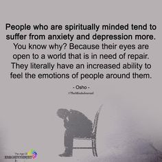 People Who Are Spiritually Minded tend To Suffer From Anxiety And Depression - Quotes interests Spiritual Quotes, Wisdom Quotes, True Quotes, Words Quotes, Positive Quotes, Quotes Quotes, Sayings, Empathy Quotes, Sad Life Quotes