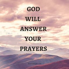 God will answer your prayers.