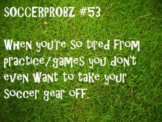 I'd deal with all of this just to play soccer though!