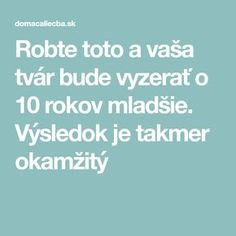 Robte toto a vaša tvár bude vyzerať o 10 rokov mladšie. Výsledok je takmer okamžitý Health And Beauty, Beauty Hacks, Beauty Tips, Detox, Food And Drink, Health Fitness, Celebrities, Art, Medicine