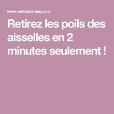 Retirez les poils des aisselles en 2 minutes seulement ! Make Beauty, Homemade Beauty, Face And Body, Aloe Vera, Body Care, Healthy Life, Lotion, Im Not Perfect, The Cure