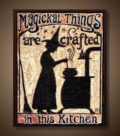 Kitchen Witch - 8x10 Print - Magickal Things Are Crafted In This Kitchen. $15.00, via Etsy.