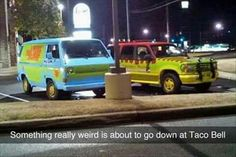 I mean we all know what Shaggy was doing before he got to Taco Bell....