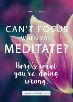 Can't focus when you meditate? Youre probably making this mistake