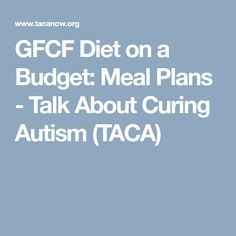 GFCF Diet on a Budget: Meal Plans - Talk About Curing Autism (TACA)