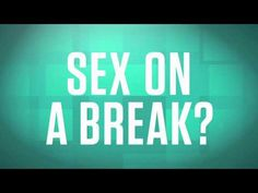 Is It Ok To Have Sex On A Relationship Break?