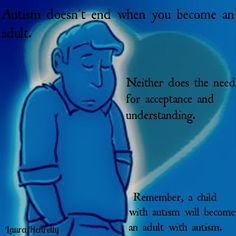 As someone turning 18 in 2 weeks, this speaks to me. Just because I'll be an adult, doesn't mean I won't be autistic anymore.