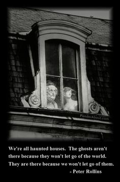 We're all haunted houses