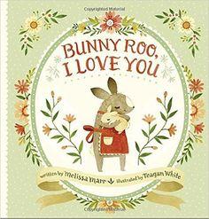 Bunny Roo, I Love You: Melissa Marr, Teagan White