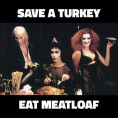 Save a turkey, eat meatloaf. Rocky Horror Picture Show meme. Rocky Horror Show, The Rocky Horror Picture Show, Dark Humour Memes, Dark Memes, The Frankenstein, Horror Movies, Good Movies, Videos, Movies And Tv Shows