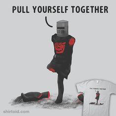 C'mon, Pull Yourself Together   Shirtoid #blackknight #film #montypython #montypythonandtheholygrail #movies #zachterrell