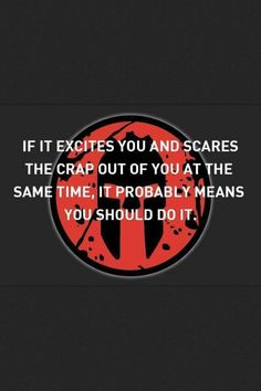 If it excites you and scares the crap out of you at the same time, it probably means you should do it.
