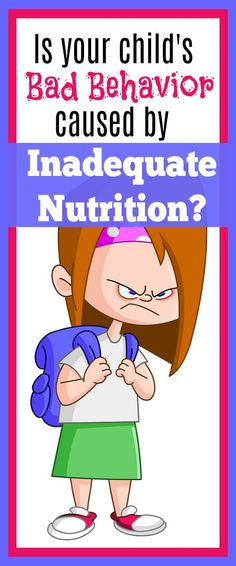 Is your child's bad behavior caused by inadequate nutrition or  nutritional deficiencies?  What to do about it.