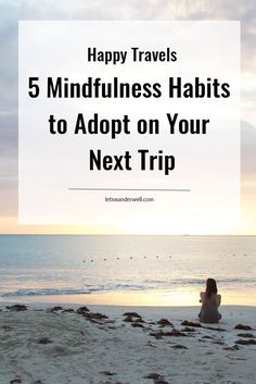Mindful travel tips to connect with yourself, tap into your travel experience, and come back happier from your next trip. via @letswanderwell