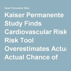 Kaiser Permanente Study Finds Cardiovascular Risk Tool Overestimates Actual Chance of Cardiovascular Events - Kaiser Permanente Share