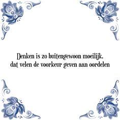 Denken is zo buitengewoon moeilijk, dat velen de voorkeur geven aan oordelen - Bekijk of bestel deze Tegel nu op Tegelspreuken.nl