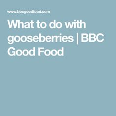 What to do with gooseberries | BBC Good Food