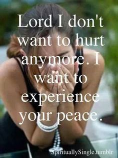 Lord I don't want to hurt any more. Lord please help me through my grief. I miss my child so much that she never leaves my thoughts. I truly need to experiencee some peace. The Words, Bible Quotes, Me Quotes, Lupus Quotes, Bible Scriptures, Qoutes, After Life, My Prayer, Prayer Ideas