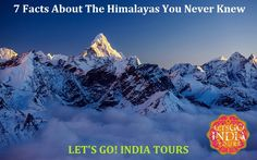 Read blog on 7 FACTS ABOUT THE HIMALAYAS YOU NEVER KNEW  http://letsgoindiatours.blogspot.in/2016/07/7-facts-about-himalayas-you-never-knew.html