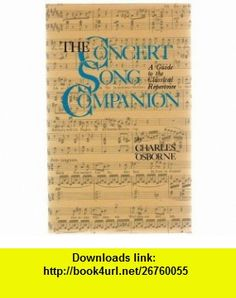 The Concert Song Companion A Guide to the Classical Repertoire (9780306802386) Charles Osborne , ISBN-10: 0306802384  , ISBN-13: 978-0306802386 ,  , tutorials , pdf , ebook , torrent , downloads , rapidshare , filesonic , hotfile , megaupload , fileserve